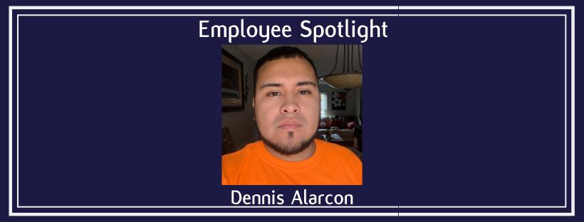 Employee Spotlight | Dennis Alarcon