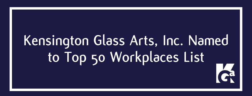Kensington Glass Arts, Inc. Name to Top 50 Workplaces List