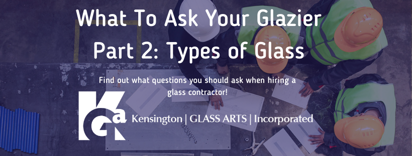 What To Ask Your Glazier: Types of Glass