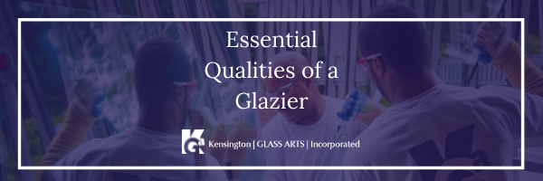 Essential Qualities in a Glazier