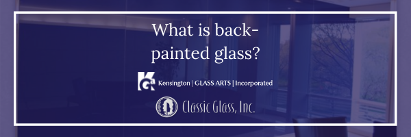 What is Back-Painted Glass? Collaboration with Classic Glass